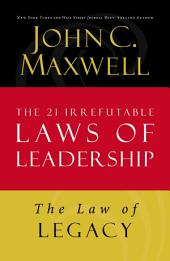 The Law of Legacy: Lesson 21 from The 21 Irrefutable Laws of Leadership