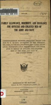 Family Allowance, Indemnity, and Insurance for Officers and Enlisted Men of the Army and Navy: Correspondence Between President Wilson and Hon. W. G. McAdoo, Secretary of the Treasury, Relating to the Bill Providing for Family Allowances, Indemnification, Reeducation, and Insurance in Behalf of Officers and Enlisted Men of the Army and Navy of the United States ...