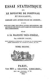 Essai statistique sur le royaume de Portugal et d'Algarve: comparé aux autres états de l'Europe, et suivi d'un coup d'oeil sur l'état actuel des sciences, des lettres et des beaux-arts parmi les Portugais des deux hémisphères, Volume2