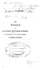 The Works of Sir Joshua Reynolds: Volume 1