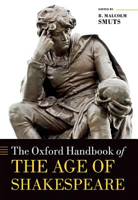 The Oxford Handbook of the Age of Shakespeare PDF