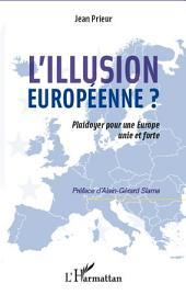 L'illusion européenne ? : Plaidoyer pour une Europe unie et forte