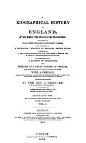 A Biographical History of England, from Egbert the Great to the Revolution: Volume 1