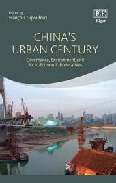 China's Urban Century: Governance, Environment and Socio-Economic Imperatives
