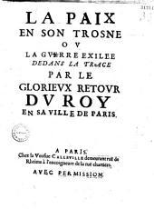 La Paix en son trosne ou la Gverre exilée dedans la Trace par glorieux retour du Roy en sa ville de Paris
