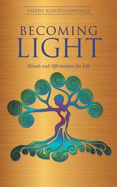 Becoming Light: Rituals and Affirmations for Life