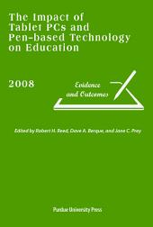 The Impact of Tablet PCs and Pen-based Technology on Education: Evidence and Outcomes, 2008