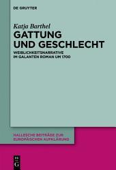 Gattung und Geschlecht: Weiblichkeitsnarrative im galanten Roman um 1700