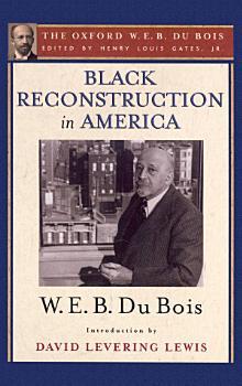 Black Reconstruction in America  The Oxford W  E  B  Du Bois  PDF