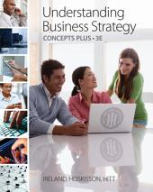Understanding Business Strategy Concepts Plus: Edition 3