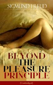 BEYOND THE PLEASURE PRINCIPLE (Unabridged): Human's Struggle between Eros & Thanatos - Libido & Compulsion