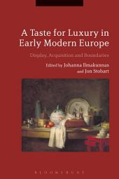 A Taste for Luxury in Early Modern Europe: Display, Acquisition and Boundaries