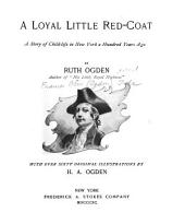 A Loyal Little Red-coat: A Story of Child-life in New York a Hundred Years Ago