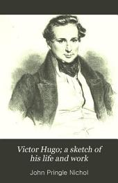 Victor Hugo: A Sketch of His Life and Work