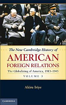 The New Cambridge History of American Foreign Relations  Volume 3  The Globalizing of America  1913   1945 PDF