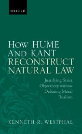 How Hume and Kant Reconstruct Natural Law: Justifying Strict Objectivity without Debating Moral Realism
