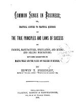 Common Sense in Business, Or, Practical Answers to Practical Questions on the True Principles and Laws of Success in Farming, Manufactures, Speculation and Buying and Selling Merchandise