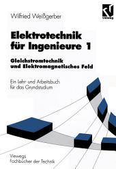 Elektrotechnik für Ingenieure 1: Gleichstromtechnik und Elektromagnetisches Feld. Ein Lehr- und Arbeitsbuch für das Grundstudium, Ausgabe 4