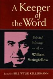 A Keeper of the Word: Selected Writings of William Stringfellow