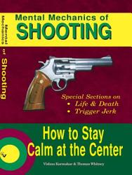 Mental Mechanics Of Shooting How To Stay Calm At The Center Book PDF