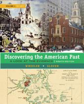 Discovering the American Past: A Look at the Evidence, Volume I: To 1877: Edition 8