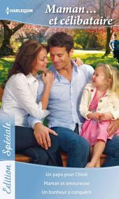 Maman... et célibataire: Un papa pour Chloé - Maman et amoureuse - Un bonheur à conquérir
