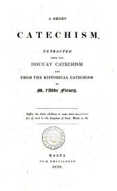 A short catechism, extracted from the Douuay catechism and from the Historical catechism of ... abbé Fleury