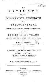 An Estimate of the Comparative Strength of Great Britain, During the Present and Four Preceding Reigns: And of the Losses of Her Trade from Every War Since the Revolution