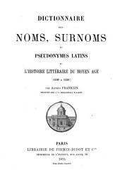 Dictionnaire des noms, surnoms et pseudonymes latins de l'histoire littéraire du moyen âge [1100 à 1530]