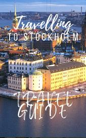 Stockholm Travel Guide 2017: Must-see attractions, wonderful hotels, excellent restaurants, valuable tips and so much more!