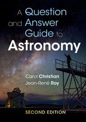 A Question and Answer Guide to Astronomy: Edition 2
