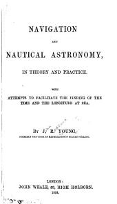 Navigation and nautical astronomy in theory and practice: with attempts to facilitate the finding of the time and longitude at sea