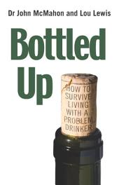Bottled Up: How to Survive Living with a Problem Drinker