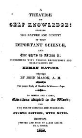 A Treatise on Self Knowledge: Showing the Nature and Benefit of that Important Science, and the Way to Attain It: Intermixed with Various Reflections and Observations on Human Nature