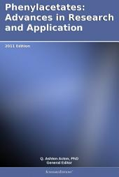 Phenylacetates: Advances in Research and Application: 2011 Edition