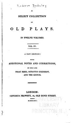 A Select Collection of Old Plays  The malcontent  All fools  Eastward hoe  The revenger s tragedy  The dumb knight PDF
