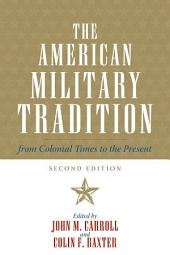 The American Military Tradition: From Colonial Times to the Present, Edition 2