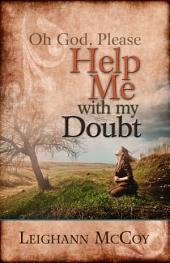 Oh God, Please: Help Me with My Doubt