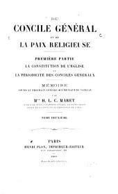 Du concile général et de la paix religieuse: mémoire soumis au prochain Concile oecuménique du Vatican. La constitution de l'Eglise et la périodicité des conciles généraux. Première partie, Volume2