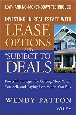 Investing in Real Estate With Lease Options and  Subject To  Deals