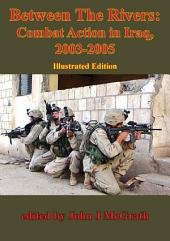 Between The Rivers: Combat Action In Iraq, 2003-2005 [Illustrated Edition]