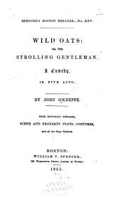 Wild Oats: Or, The Strolling Gentleman: A Comedy. In Five Acts ...