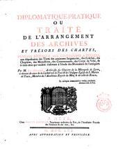 Diplomatique-pratique ou traité de l'arrangement des archives et trésors des chartes, ouvrage nécessaire aux commissaires ... Par m. Le Moine ..