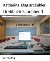 Drehbuch Schreiben 1: Lektionen 2 - 6