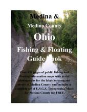 Medina & Medina County Ohio Fishing & Floating Guide Book: Complete fishing and floating information for Medina County Ohio