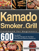 Kamado Smoker and Grill Cookbook for Beginners