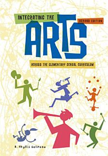 Integrating the Arts Across the Elementary School Curriculum Book