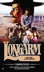 Longarm 425: Longarm and the Yuma Prison