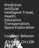 Prediction Artificial Intelligent Travel, Health, Education, Transportation, Space Exploration: Consumer Behavior