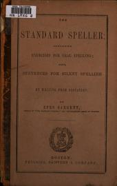 The Standard Speller: Containing Exercises for Oral Spelling, Also Sentences for Silent Spelling by Writing from Dictation, in which the Representative Words and the Anomalous Words of the English Language are So Classified as to Indicate Their Pronunciation, and to be Fixed in the Memory by Association